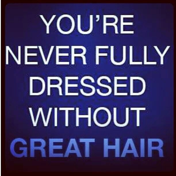 Great Hair quote not fully dressed without it
